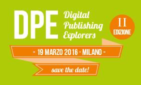 La II edizione del Digital Publishing Explorers – Creative Evolution il 19 marzo a Milano